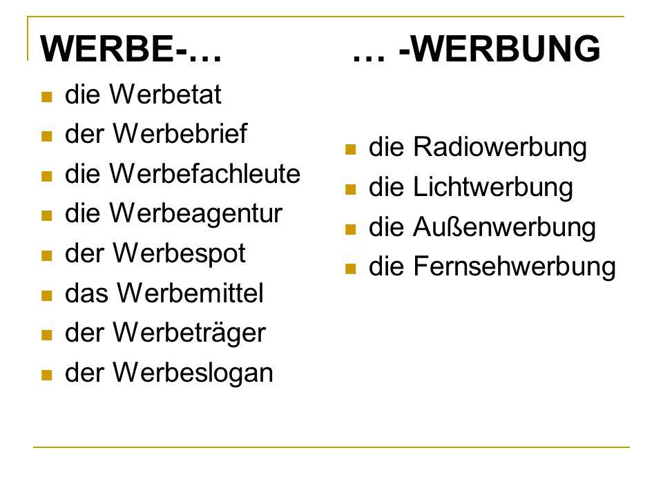 für etw. werben(a,o)– рекламировать