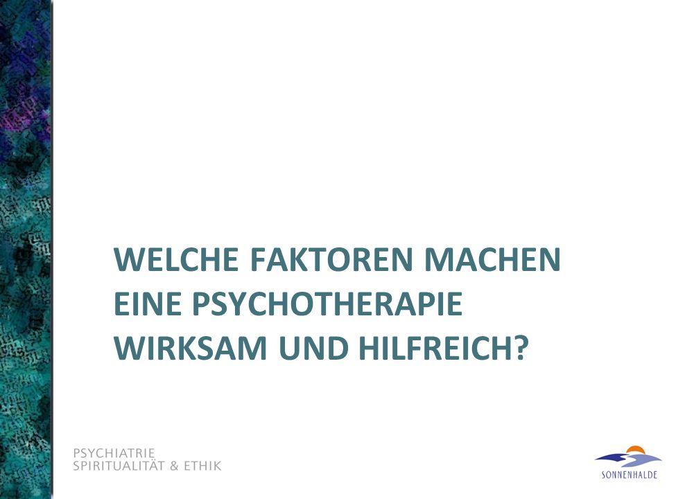 WELCHE FAKTOREN MACHEN EINE PSYCHOTHERAPIE WIRKSAM UND HILFREICH?