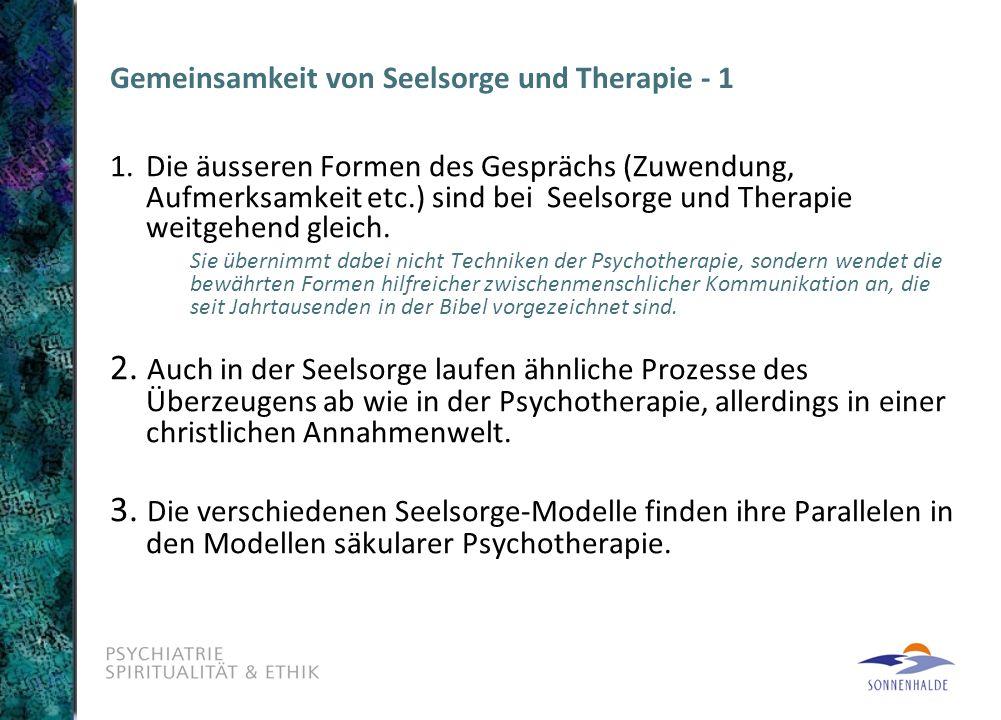 Gemeinsamkeit von Seelsorge und Therapie - 1 1.Die äusseren Formen des Gesprächs (Zuwendung, Aufmerksamkeit etc.) sind bei Seelsorge und Therapie weit