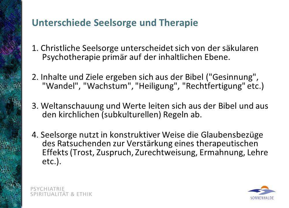 Unterschiede Seelsorge und Therapie 1. Christliche Seelsorge unterscheidet sich von der säkularen Psychotherapie primär auf der inhaltlichen Ebene. 2.