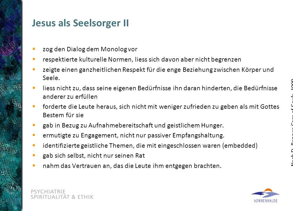 Jesus als Seelsorger II  zog den Dialog dem Monolog vor  respektierte kulturelle Normen, liess sich davon aber nicht begrenzen  zeigte einen ganzhe