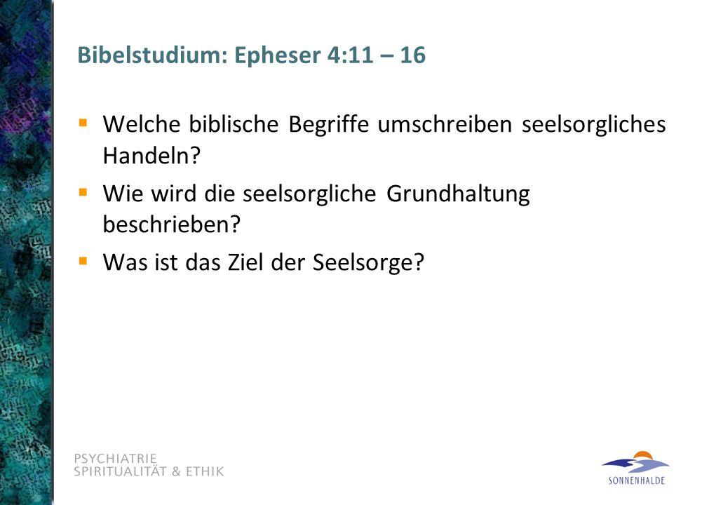 Bibelstudium: Epheser 4:11 – 16  Welche biblische Begriffe umschreiben seelsorgliches Handeln?  Wie wird die seelsorgliche Grundhaltung beschrieben?