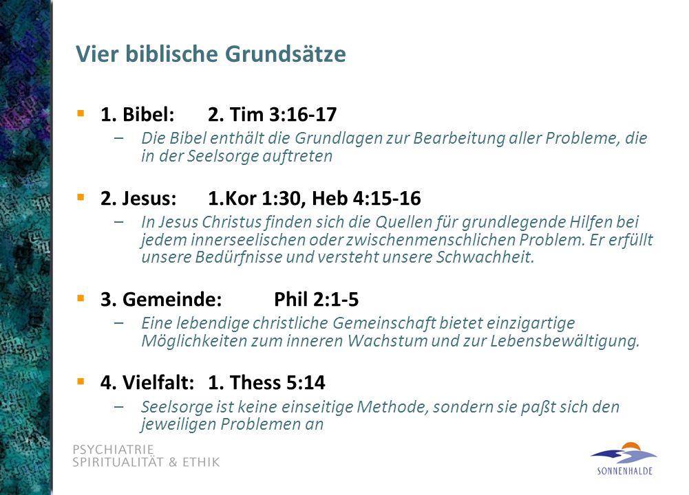 Vier biblische Grundsätze  1. Bibel:2. Tim 3:16-17 –Die Bibel enthält die Grundlagen zur Bearbeitung aller Probleme, die in der Seelsorge auftreten 