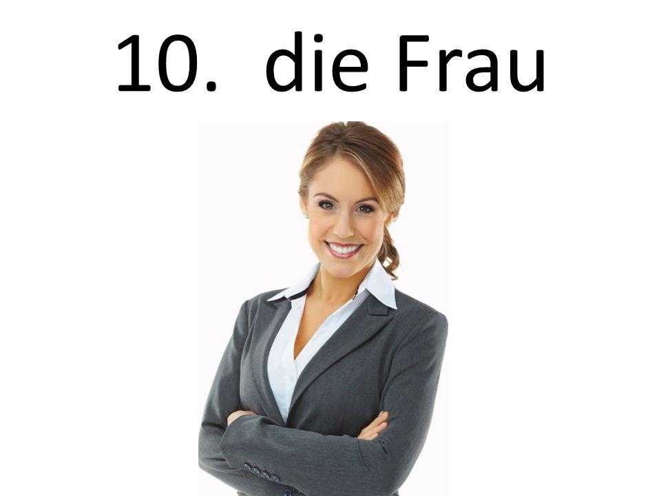 10. die Frau