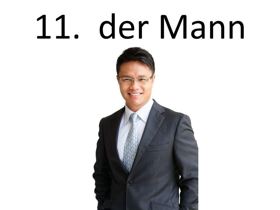 11. der Mann