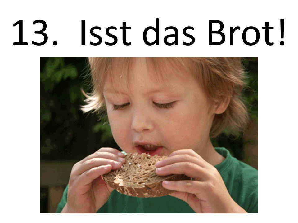 13. Isst das Brot!