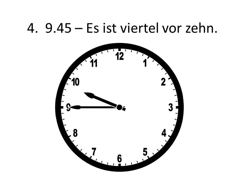 4. 9.45 – Es ist viertel vor zehn.