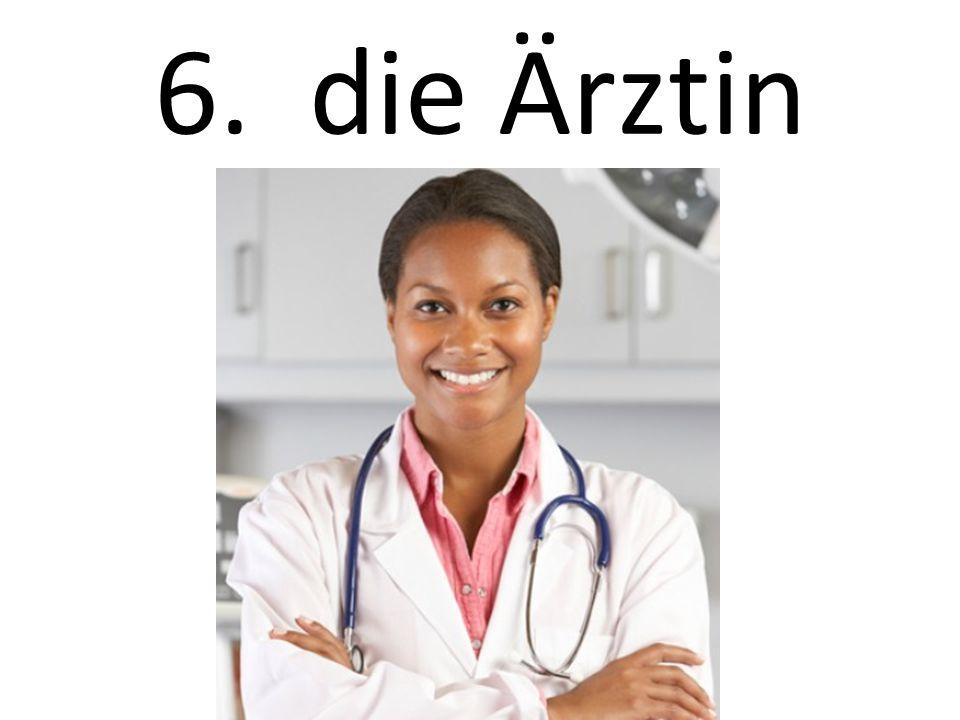 6. die Ärztin