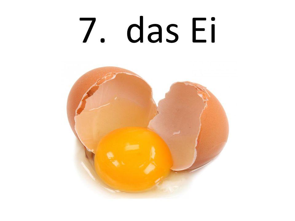 7. das Ei