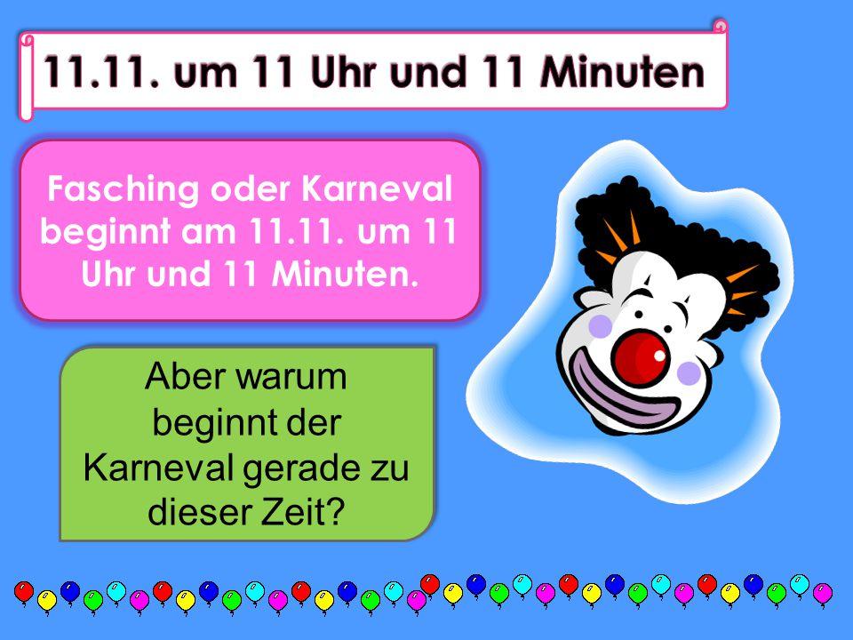 Fasching oder Karneval beginnt am 11.11. um 11 Uhr und 11 Minuten. Aber warum beginnt der Karneval gerade zu dieser Zeit?
