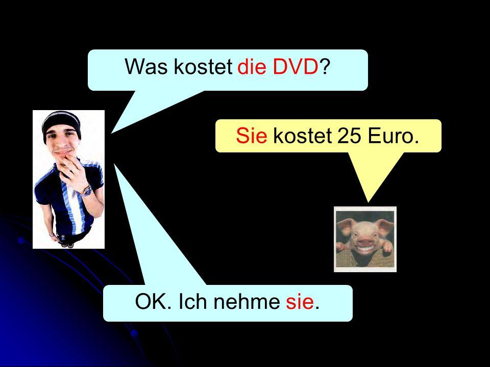 Was kostet die DVD Sie kostet 25 Euro. OK. Ich nehme sie.
