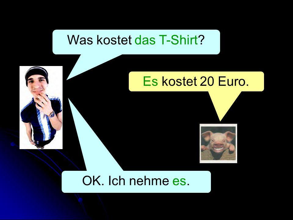 Was kostet das T-Shirt Es kostet 20 Euro. OK. Ich nehme es.