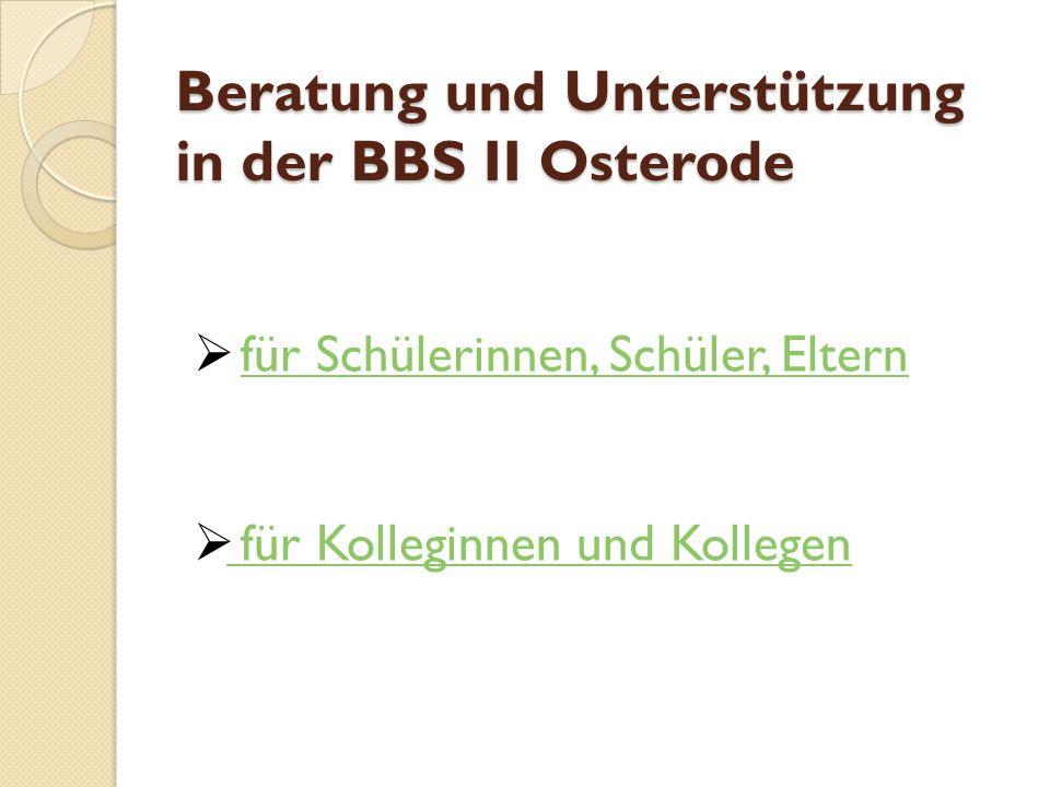 Beratung und Unterstützung in der BBS II Osterode  für Schülerinnen, Schüler, Elternfür Schülerinnen, Schüler, Eltern  für Kolleginnen und Kollegen für Kolleginnen und Kollegen