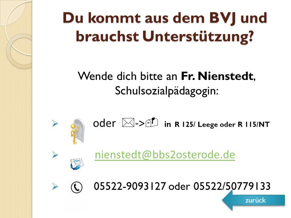 Du kommt aus dem BVJ und brauchst Unterstützung.Wende dich bitte an Fr.