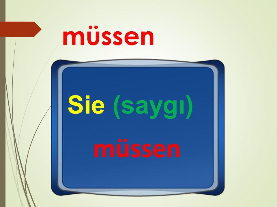 müssen Sie (saygı) müssen