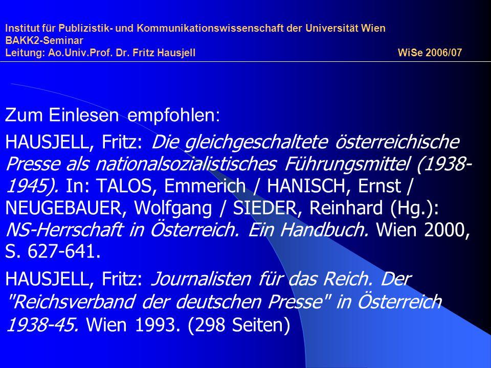 Institut für Publizistik- und Kommunikationswissenschaft der Universität Wien BAKK2-Seminar Leitung: Ao.Univ.Prof. Dr. Fritz Hausjell WiSe 2006/07 Zum