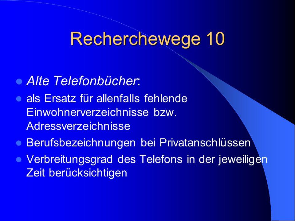 Recherchewege 10 Alte Telefonbücher: als Ersatz für allenfalls fehlende Einwohnerverzeichnisse bzw. Adressverzeichnisse Berufsbezeichnungen bei Privat