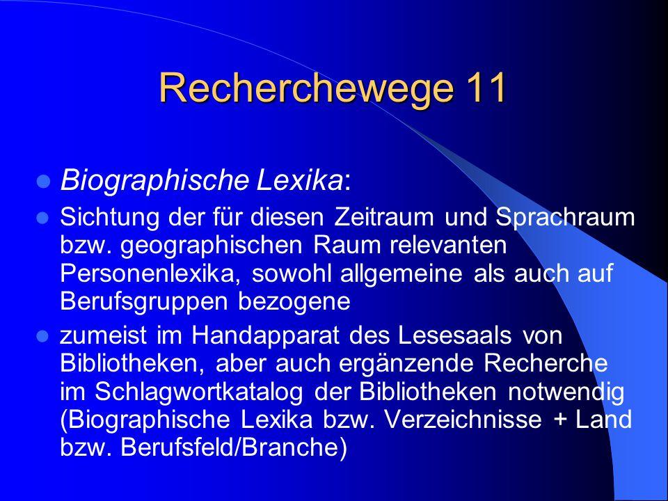 Recherchewege 11 Biographische Lexika: Sichtung der für diesen Zeitraum und Sprachraum bzw. geographischen Raum relevanten Personenlexika, sowohl allg