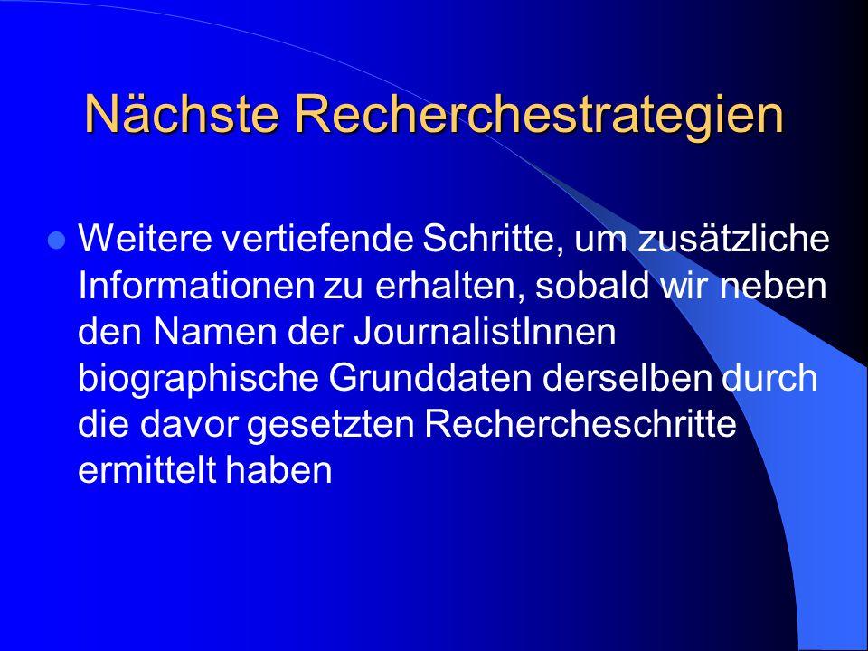 Nächste Recherchestrategien Weitere vertiefende Schritte, um zusätzliche Informationen zu erhalten, sobald wir neben den Namen der JournalistInnen bio