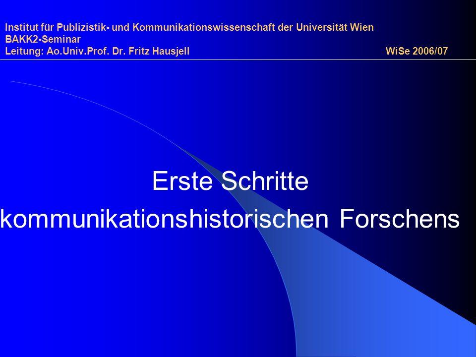 Institut für Publizistik- und Kommunikationswissenschaft der Universität Wien BAKK2-Seminar Leitung: Ao.Univ.Prof. Dr. Fritz Hausjell WiSe 2006/07 Ers