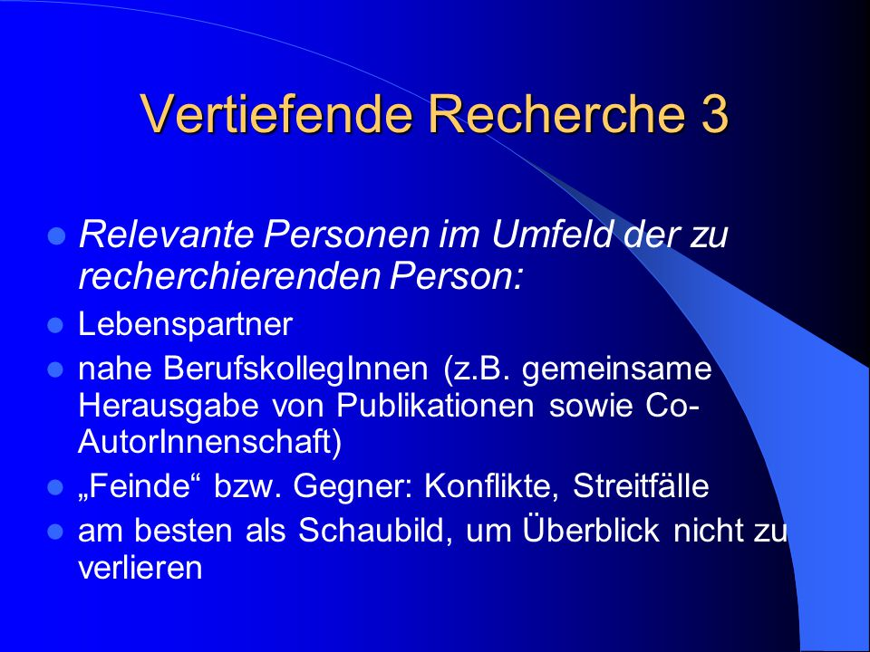 Vertiefende Recherche 3 Relevante Personen im Umfeld der zu recherchierenden Person: Lebenspartner nahe BerufskollegInnen (z.B. gemeinsame Herausgabe