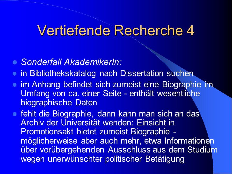 Vertiefende Recherche 4 Sonderfall AkademikerIn: in Bibliothekskatalog nach Dissertation suchen im Anhang befindet sich zumeist eine Biographie im Umf