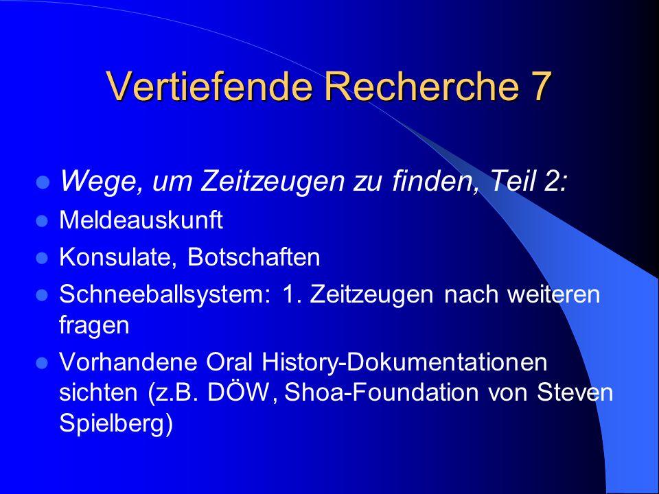 Vertiefende Recherche 7 Wege, um Zeitzeugen zu finden, Teil 2: Meldeauskunft Konsulate, Botschaften Schneeballsystem: 1. Zeitzeugen nach weiteren frag