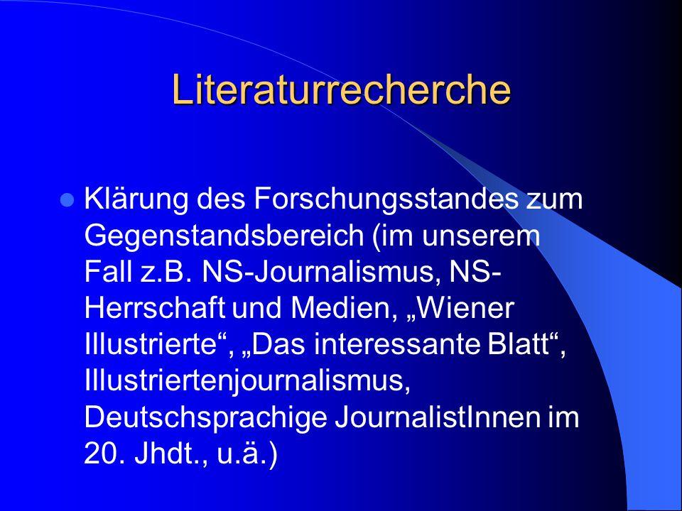 """Literaturrecherche Klärung des Forschungsstandes zum Gegenstandsbereich (im unserem Fall z.B. NS-Journalismus, NS- Herrschaft und Medien, """"Wiener Illu"""
