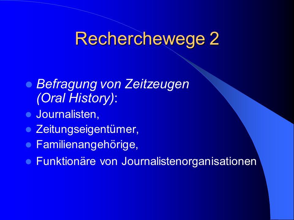 Recherchewege 2 Befragung von Zeitzeugen (Oral History): Journalisten, Zeitungseigentümer, Familienangehörige, Funktionäre von Journalistenorganisatio