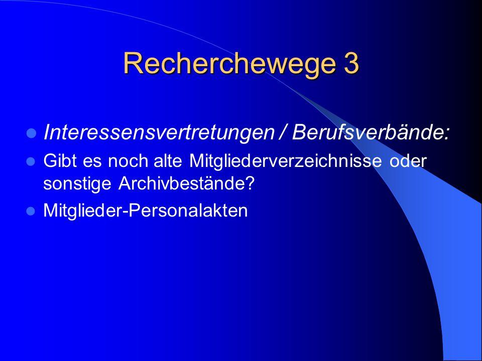 Recherchewege 3 Interessensvertretungen / Berufsverbände: Gibt es noch alte Mitgliederverzeichnisse oder sonstige Archivbestände? Mitglieder-Personala