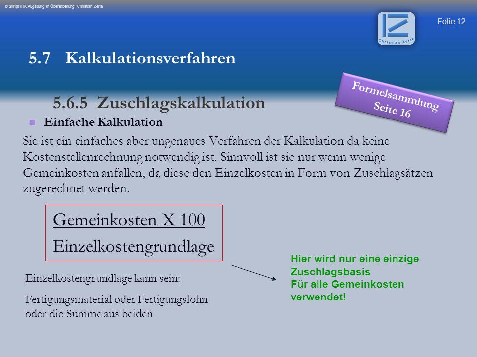 Folie 13 © Skript IHK Augsburg in Überarbeitung Christian Zerle Beispiel:Fertigungsmaterial120.000 € Fertigungslöhne140.000 € Summe d.