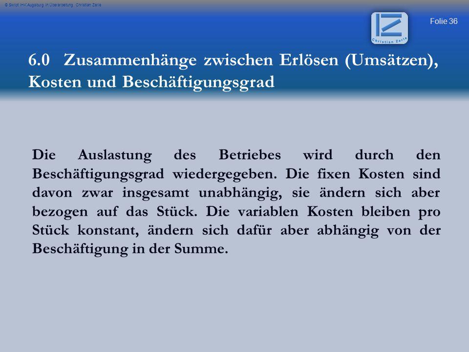 Folie 36 © Skript IHK Augsburg in Überarbeitung Christian Zerle Die Auslastung des Betriebes wird durch den Beschäftigungsgrad wiedergegeben.