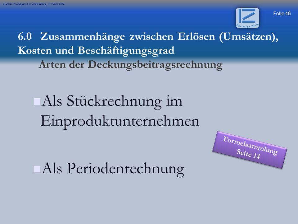 Folie 47 © Skript IHK Augsburg in Überarbeitung Christian Zerle p: 320 DM - k var :170 DM db: 150 DM - k fix : 100 DM g: 50 DM db = p-k var Formelsammlung Seite 14