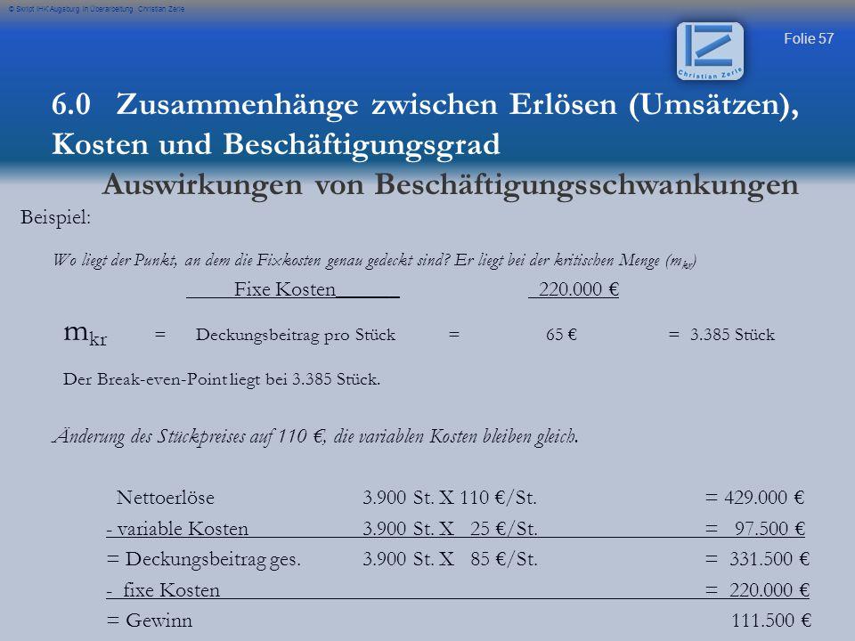 Folie 58 © Skript IHK Augsburg in Überarbeitung Christian Zerle Die Gewinnschwellenanalyse dient zur Ermittlung der Gewinnschwelle und damit zur Planung des Gewinns.