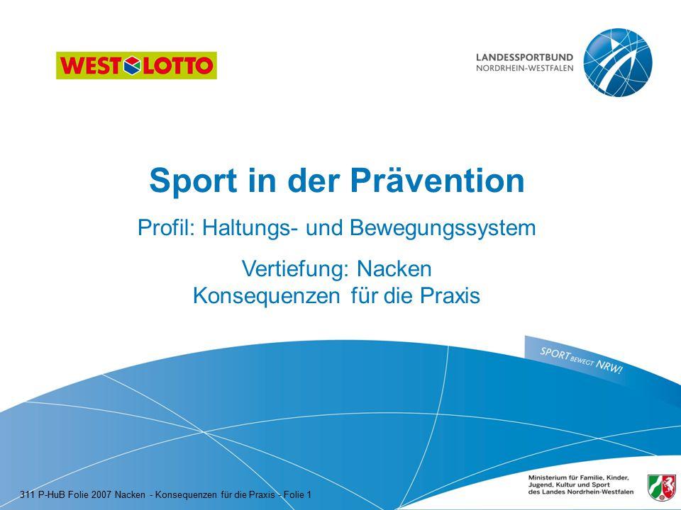Sport in der Prävention Profil: Haltungs- und Bewegungssystem Vertiefung: Nacken Konsequenzen für die Praxis 311 P-HuB Folie 2007 Nacken - Konsequenze