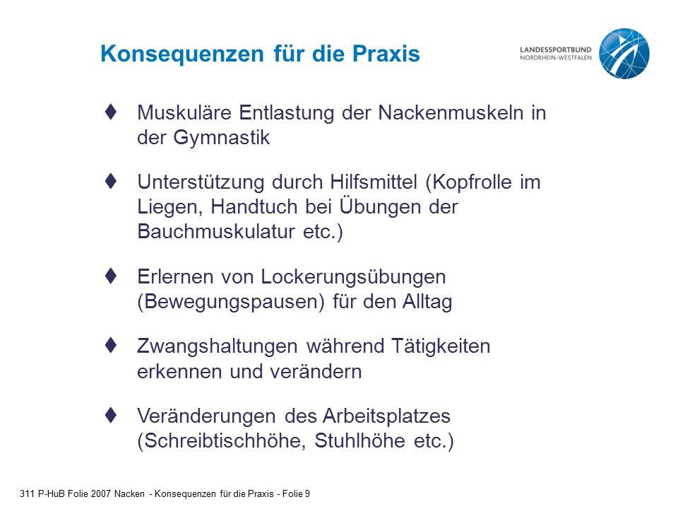Konsequenzen für die Praxis 311 P-HuB Folie 2007 Nacken - Konsequenzen für die Praxis - Folie 9  Muskuläre Entlastung der Nackenmuskeln in der Gymnas