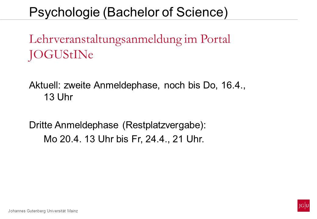 Johannes Gutenberg Universität Mainz Aktuell: zweite Anmeldephase, noch bis Do, 16.4., 13 Uhr Dritte Anmeldephase (Restplatzvergabe): Mo 20.4.