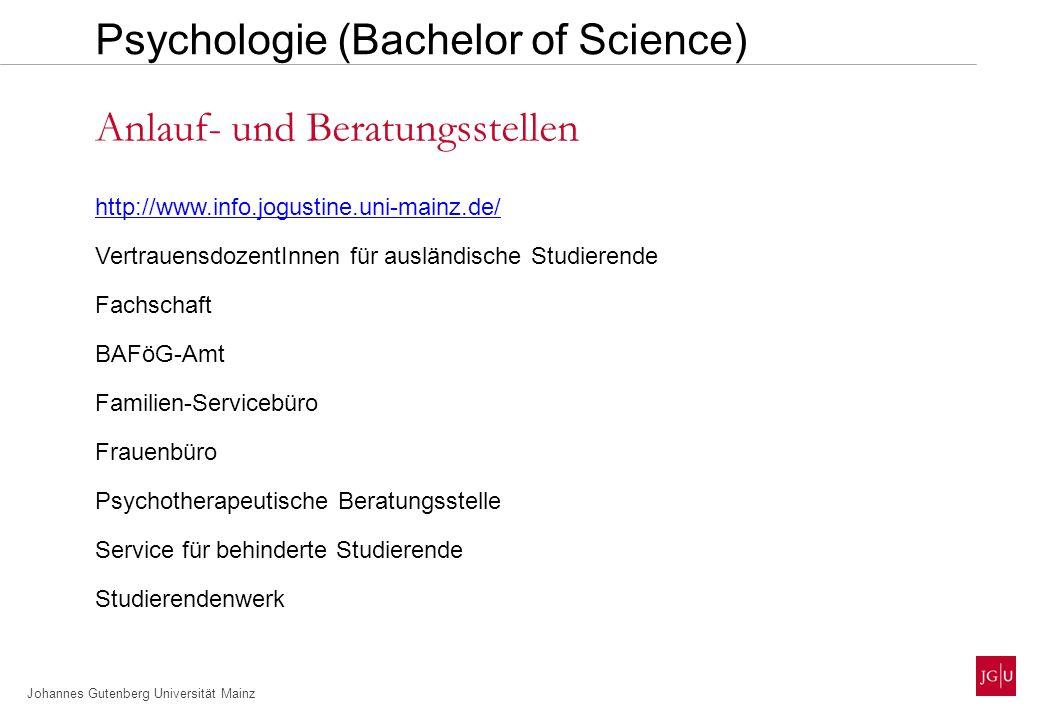 Johannes Gutenberg Universität Mainz http://www.info.jogustine.uni-mainz.de/ VertrauensdozentInnen für ausländische Studierende Fachschaft BAFöG-Amt Familien-Servicebüro Frauenbüro Psychotherapeutische Beratungsstelle Service für behinderte Studierende Studierendenwerk Anlauf- und Beratungsstellen Psychologie (Bachelor of Science)