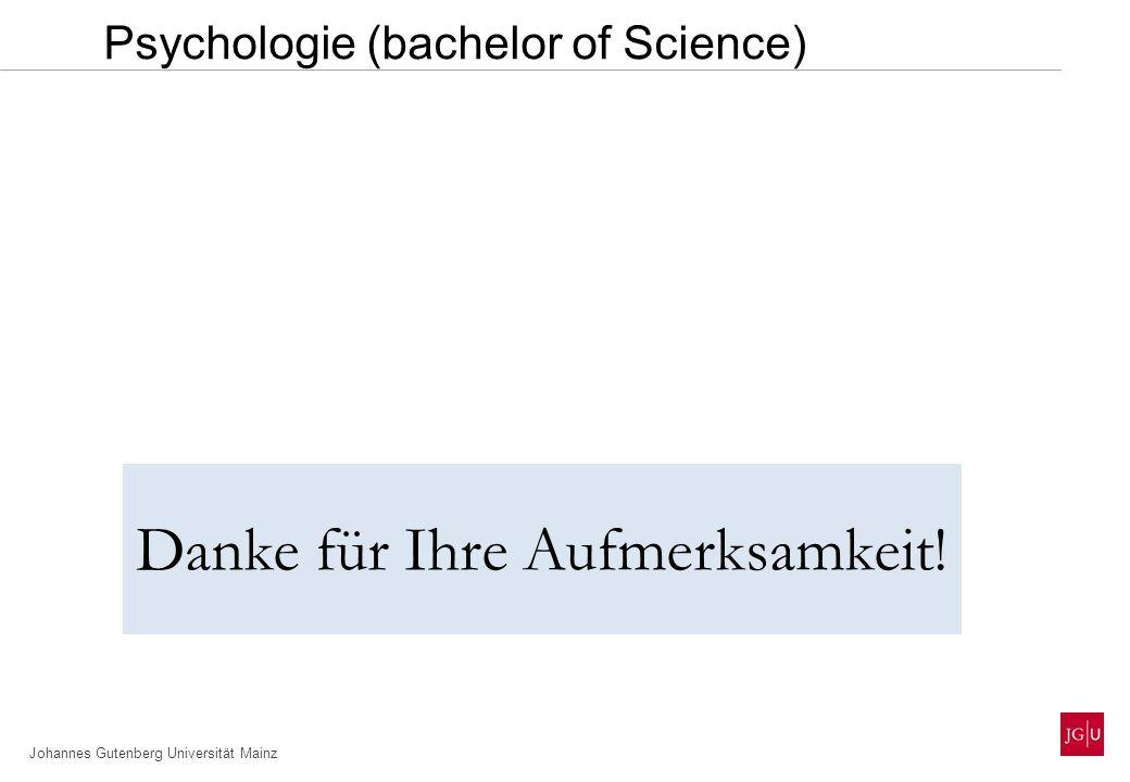 Johannes Gutenberg Universität Mainz Psychologie (bachelor of Science) Danke für Ihre Aufmerksamkeit!