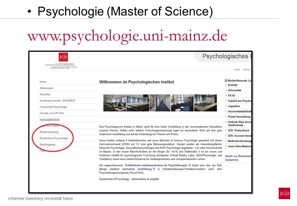 Johannes Gutenberg Universität Mainz www.psychologie.uni-mainz.de Hier finden Sie alle wichtigen Informationen wie: Prüfungsordnung Modulhandbuch etc Psychologie (Bachelor of Science)