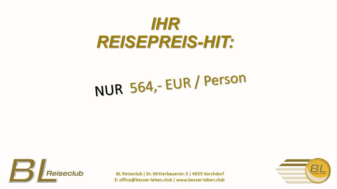 NUR 564,- EUR / Person BL Reiseclub | Dr. Mitterbauerstr.