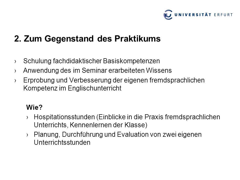 2. Zum Gegenstand des Praktikums ›Schulung fachdidaktischer Basiskompetenzen ›Anwendung des im Seminar erarbeiteten Wissens ›Erprobung und Verbesserun