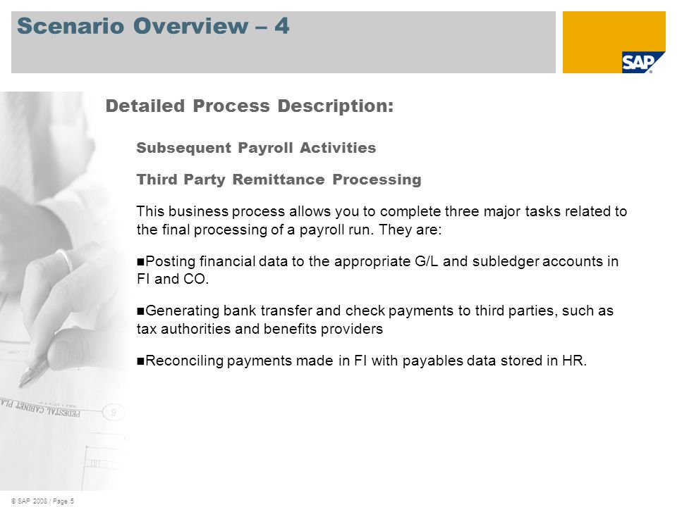 © SAP 2008 / Page 5 Scenario Overview – 4 Subsequent Payroll Activities Third Party Remittance Processing This business process allows you to complete three major tasks related to the final processing of a payroll run.