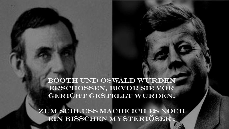 Booth und Oswald wurden erschossen, bevor sie vor Gericht gestellt wurden. Zum Schluss mache ich es noch ein bisschen mysteriöser :