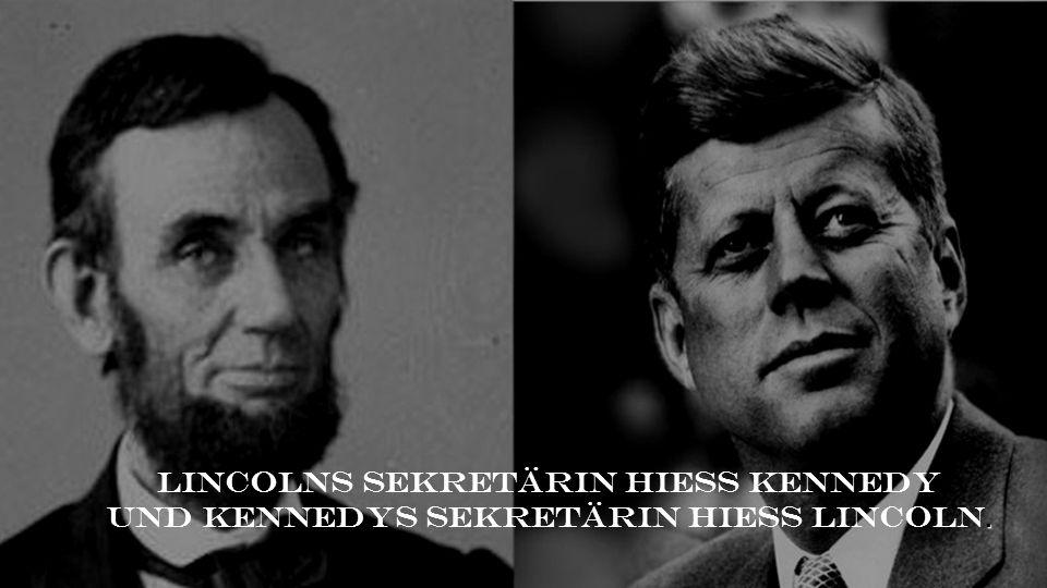 . Lincolns Sekretärin hiess Kennedy und Kennedys Sekretärin hiess Lincoln.
