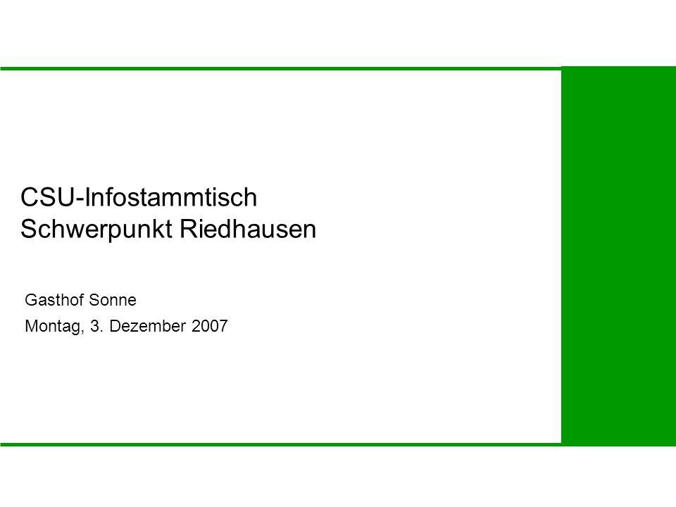 CSU-Infostammtisch Schwerpunkt Riedhausen Gasthof Sonne Montag, 3. Dezember 2007