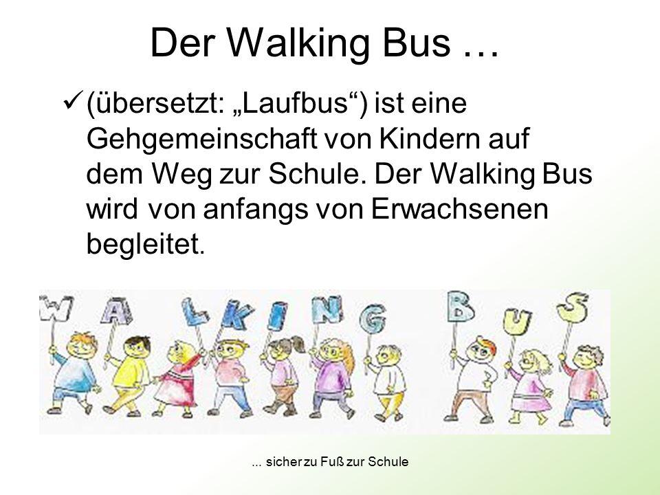 """... sicher zu Fuß zur Schule Der Walking Bus … (übersetzt: """"Laufbus"""") ist eine Gehgemeinschaft von Kindern auf dem Weg zur Schule. Der Walking Bus wir"""