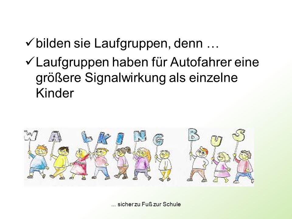 ... sicher zu Fuß zur Schule bilden sie Laufgruppen, denn … Laufgruppen haben für Autofahrer eine größere Signalwirkung als einzelne Kinder