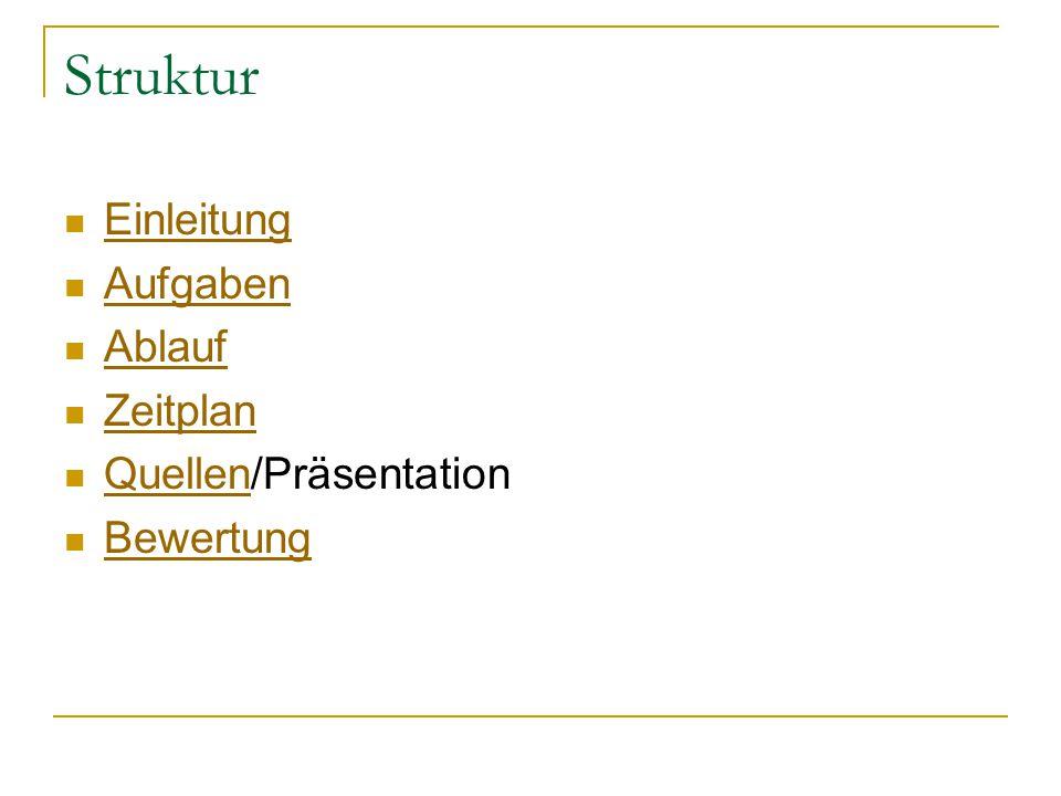 Struktur Einleitung Aufgaben Ablauf Zeitplan Quellen/Präsentation Quellen Bewertung