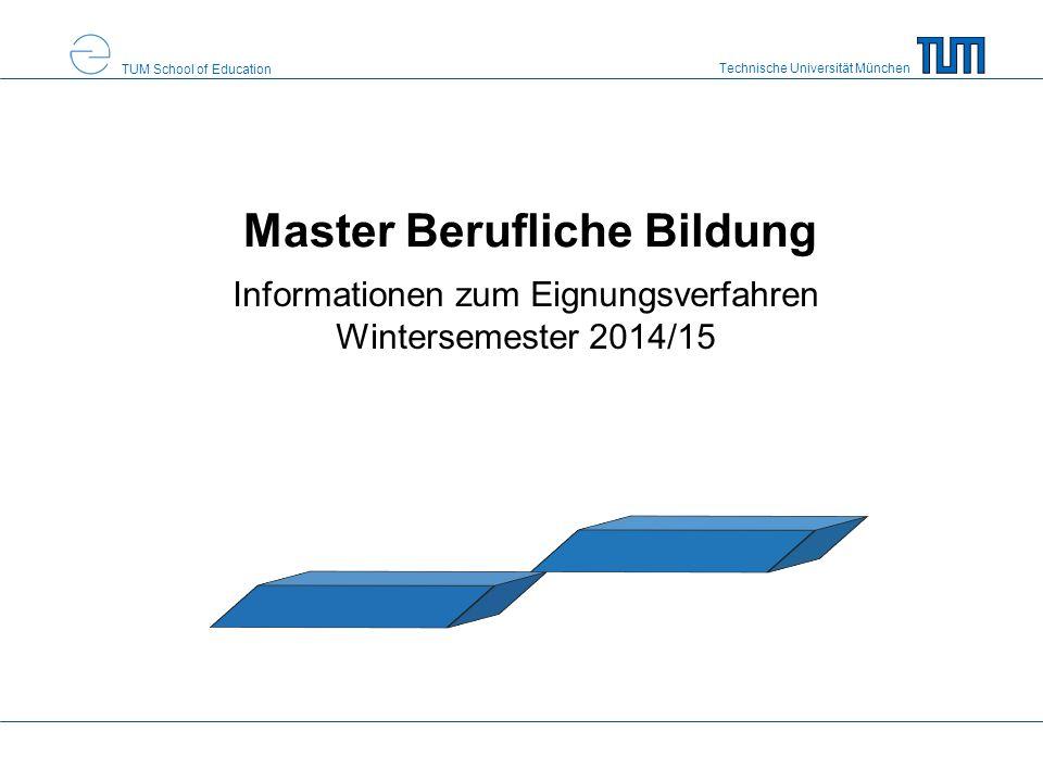 Technische Universität München TUM School of Education Master Berufliche Bildung Informationen zum Eignungsverfahren Wintersemester 2014/15